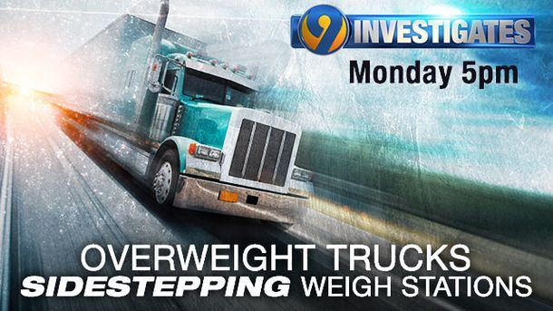 MONDAY: 9 Investigates: Overweight trucks avoiding weigh stations